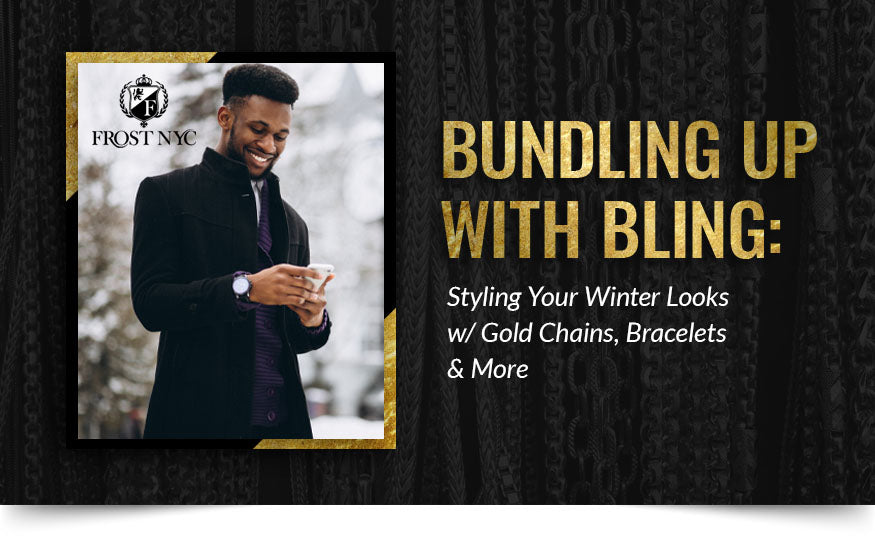 Bundling Up with Bling: Styling Your Winter Looks w/ Gold Chains, Bracelets & More