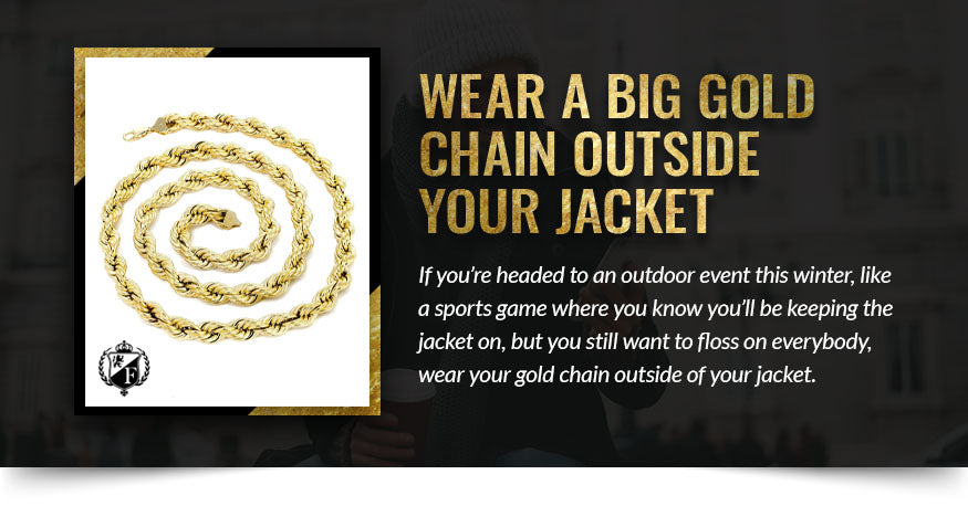 Wear a Big Gold Chain Outside Your Jacket