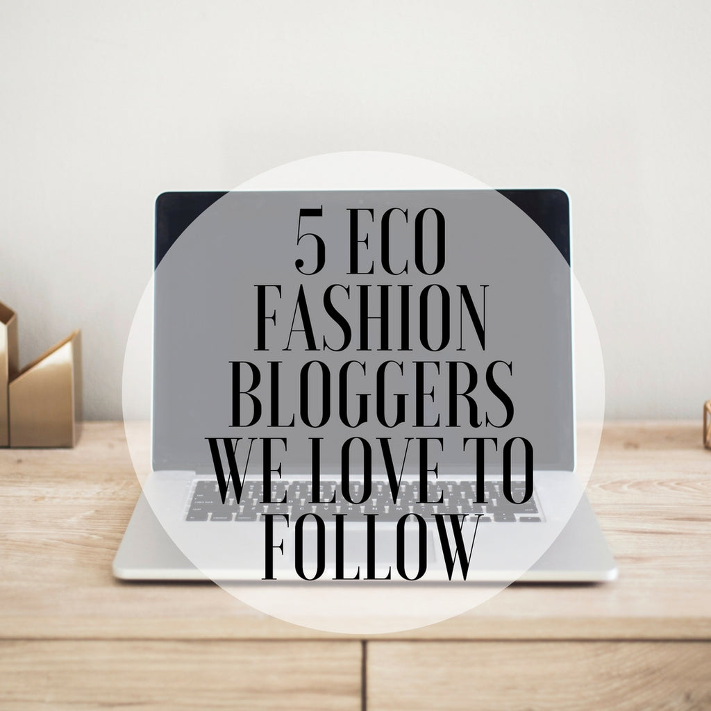 5 Eco Fashion Bloggers We Love To Follow