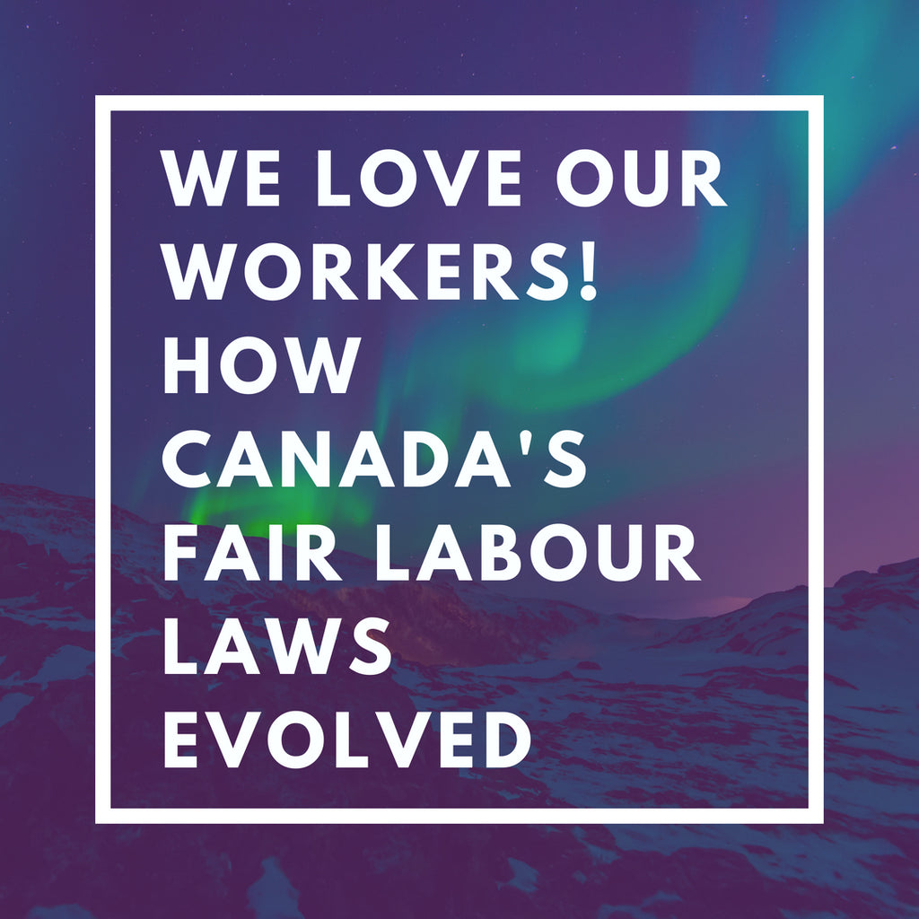 We Love Fair Labour! How Canada's Labour Laws Evolved