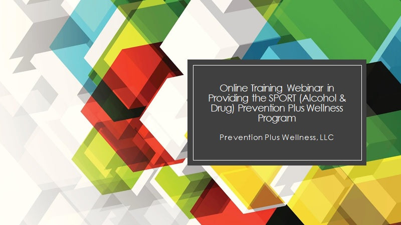 Online Training Webinar in Providing the SPORT (Alcohol & Drug) Prevention Plus Wellness Program