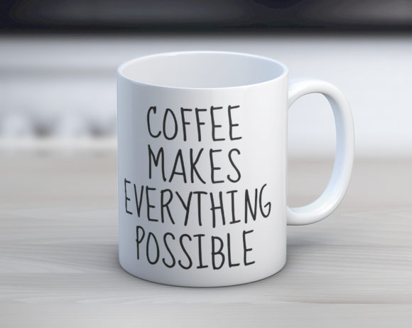 Quotable Life - Coffee Makes Everything Possible Coffee Mug