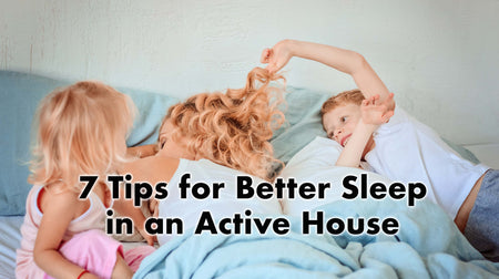 7 Tips for Better Sleep in an Active House