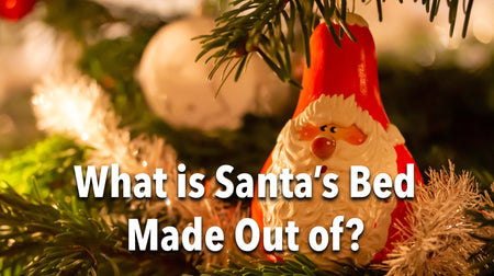 What Is Santa's Bed Made Out Of?