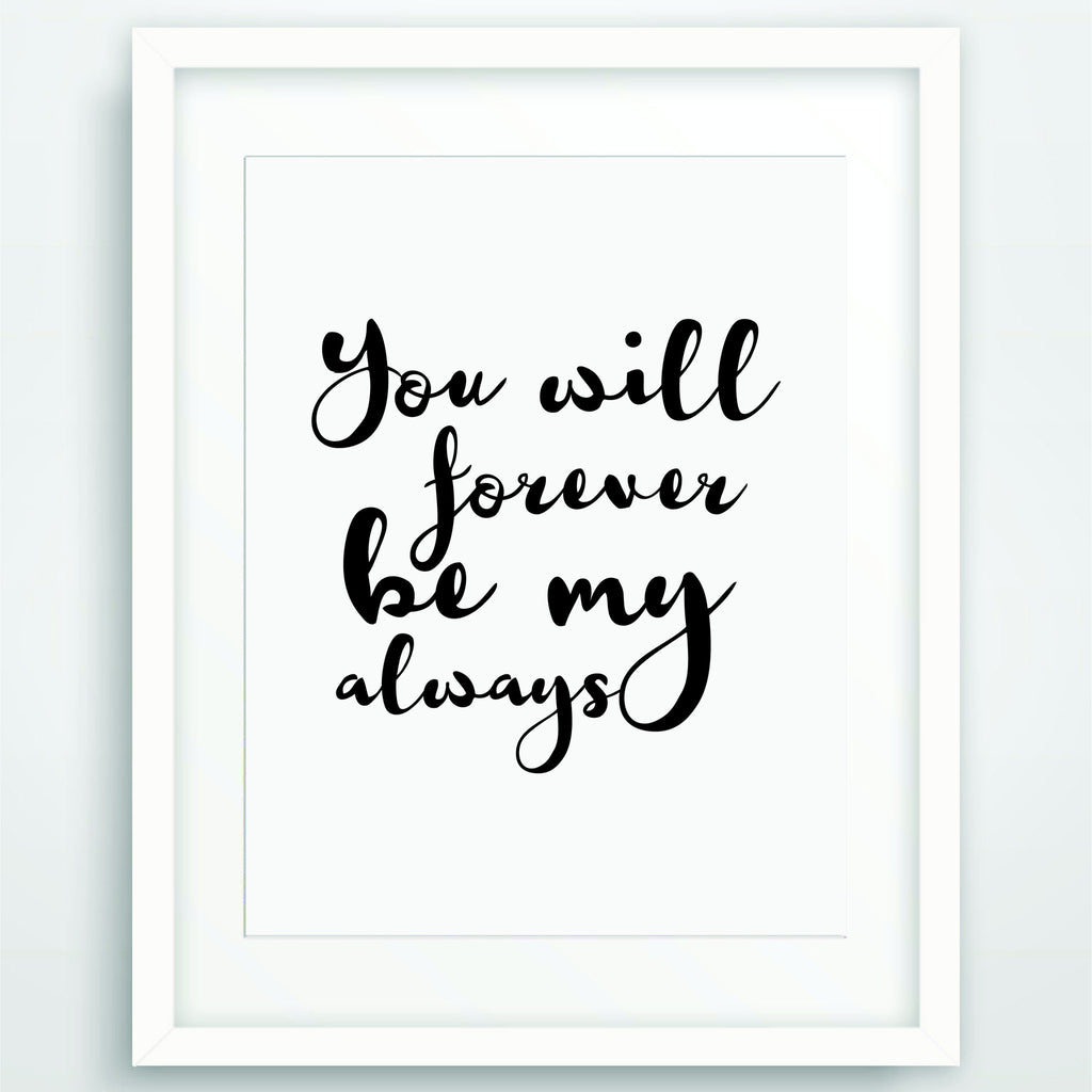 You will forever be my always, Motivational Poster Print, Quote in Black and White, Inspirational Typography, Scandinavian Printable Wall Art, PO-14