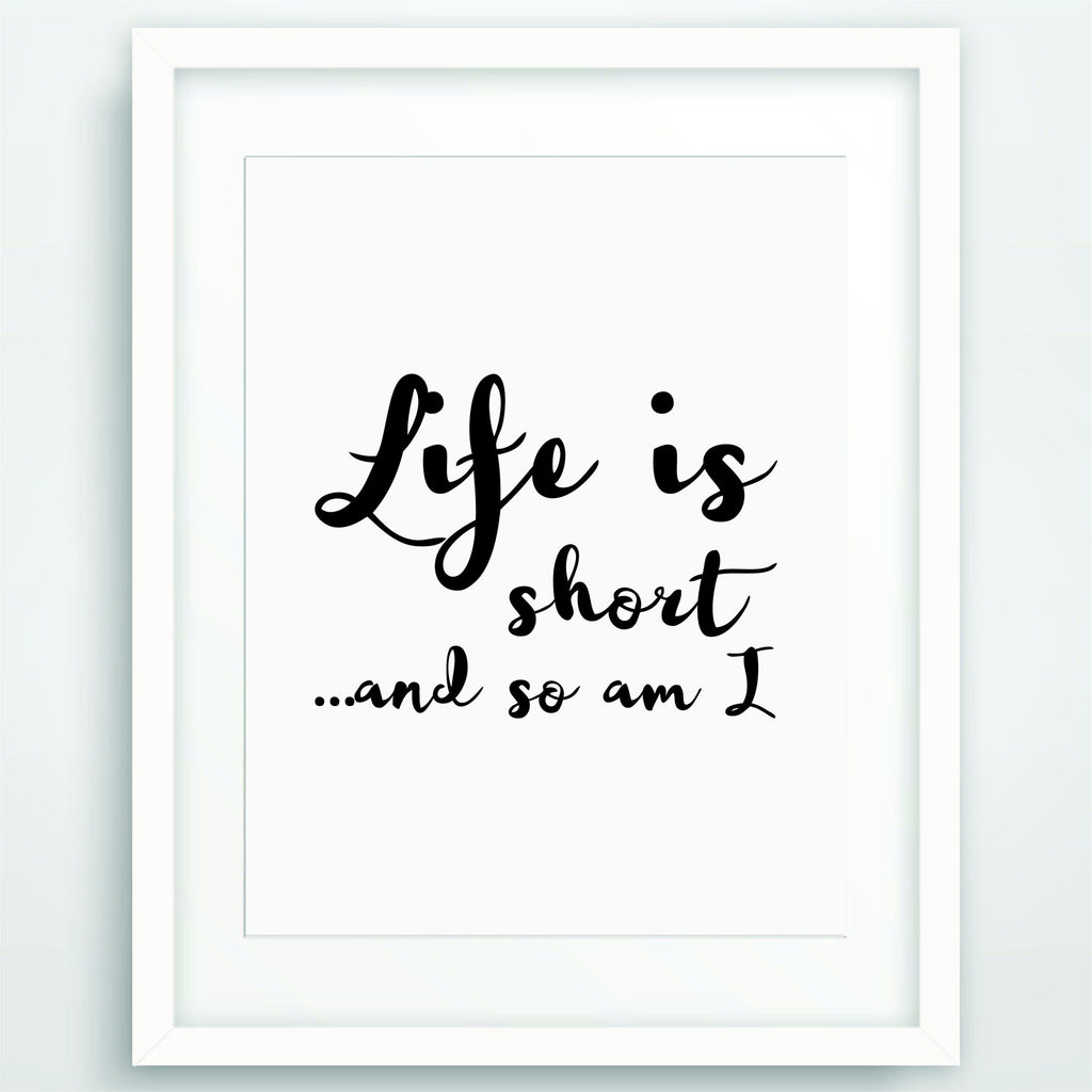 Life is short and so am I, Motivational Poster Print, Quote in Black and White, Inspirational Typography, Scandinavian Printable Wall Art, PO-38