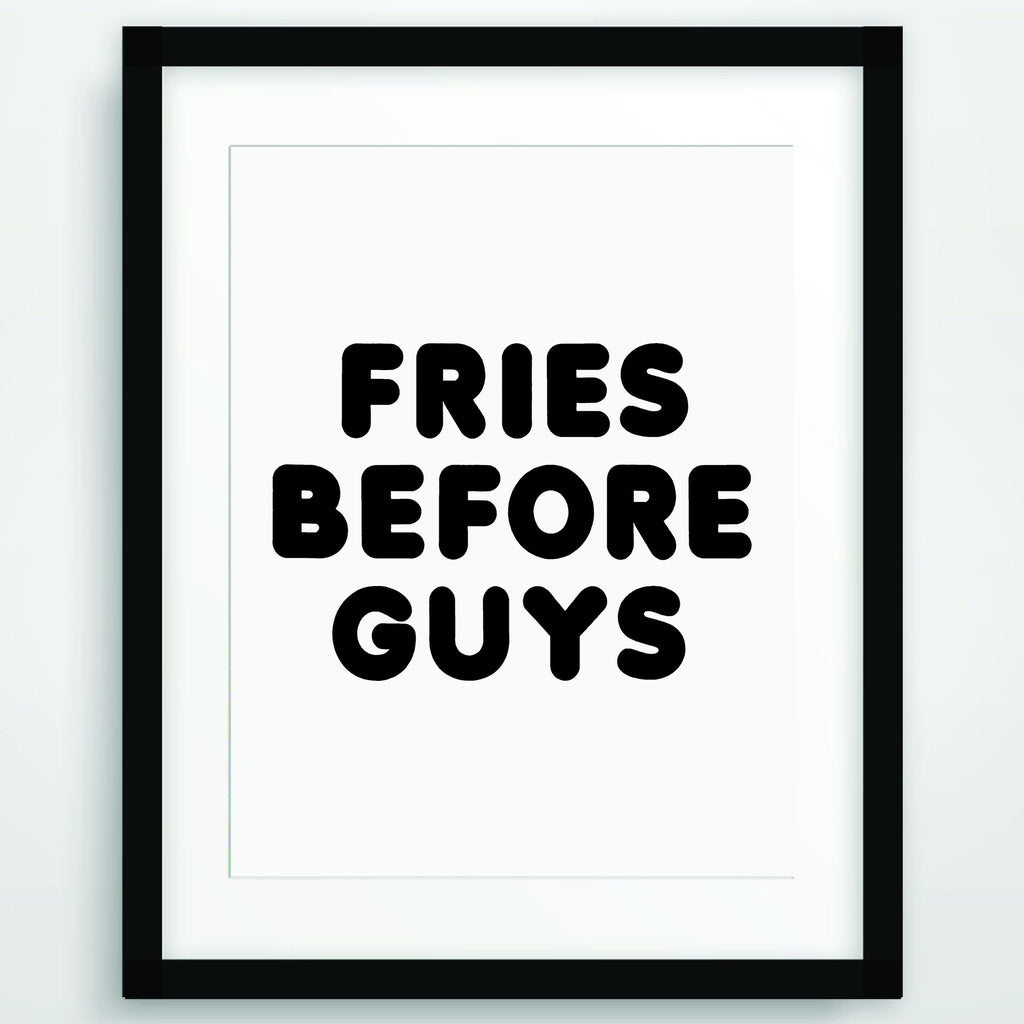Fries Before Guys, Funny Poster Print, Quote in Black and White, Inspirational Typography, Printable Wall Art, PO-55