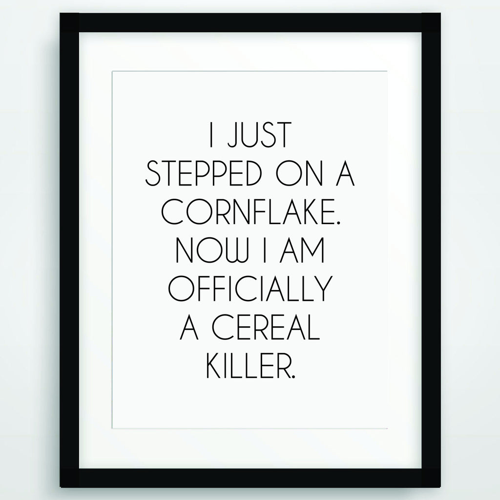I Just Stepped On A Cornflake, Funny Poster Print, Quote in Black and White, Inspirational Typography, Printable Wall Art, PO-66