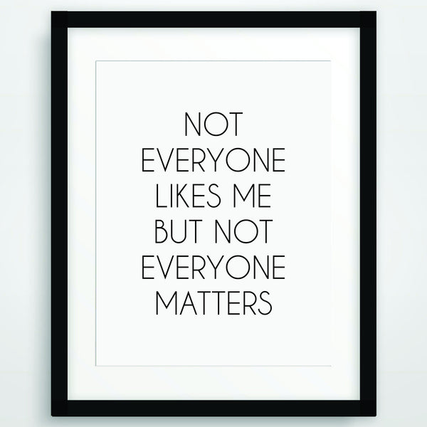 Not everyone likes me but not everyone matters, Funny Poster Print, Quote in Black and White, Inspirational Typography, Printable Wall Art, PO-76