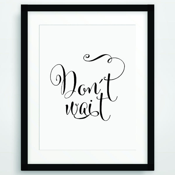 Don´t Wait, Motivational Poster Print, Quote in Black and White, Inspirational Typography, Scandinavian Printable Wall Art, PO-84