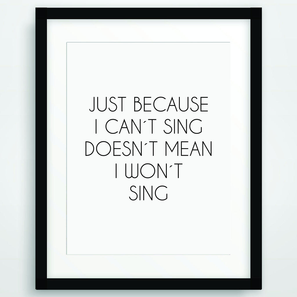 Just because I can´t sing doesn´t mean I won`t sing, Funny Poster Print, Quote in Black and White, Inspirational Typography, Printable Wall Art, PO-88