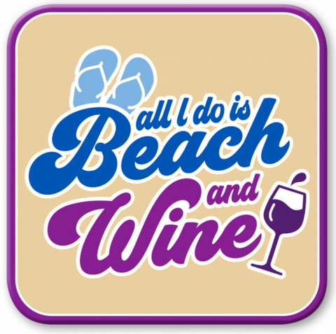 All I do is Beach and Wine Wooden Coaster
