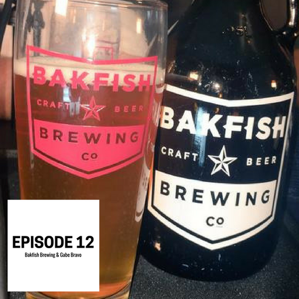 Episode 12: Bakfish Brewing & Comedian Gabe Bravo