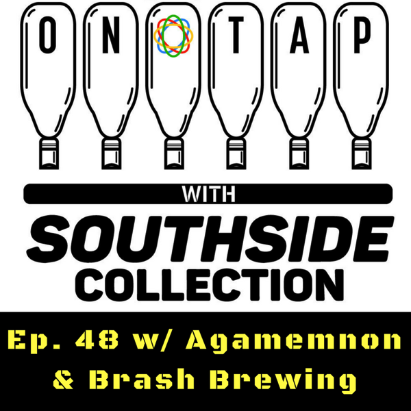 Ep. 48: Brash Brewing & Agamemnon