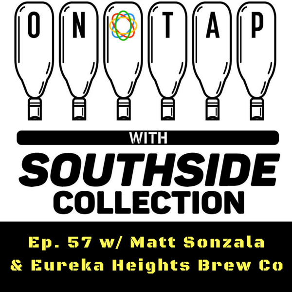 Ep 57: Eureka Heights & Matt Sonzala
