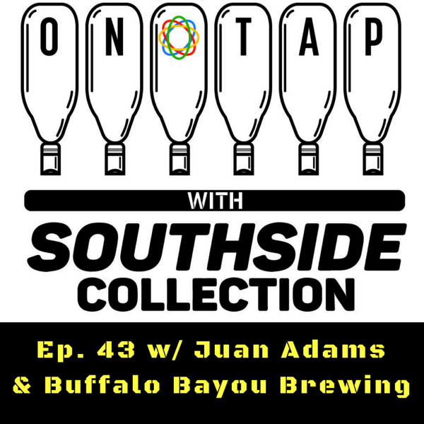 Ep. 43: Buffalo Bayou Brewing & Juan