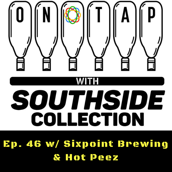Ep 46: Sixpoint Brewing & Hot Peez