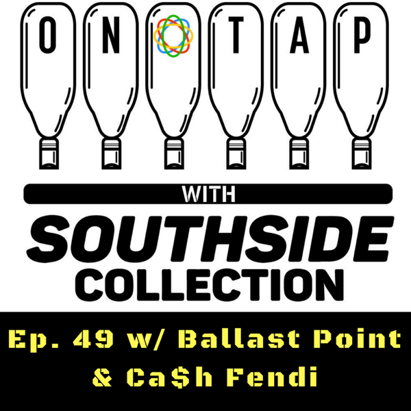Ep 49: Ballast Point & Ca$h Fendi