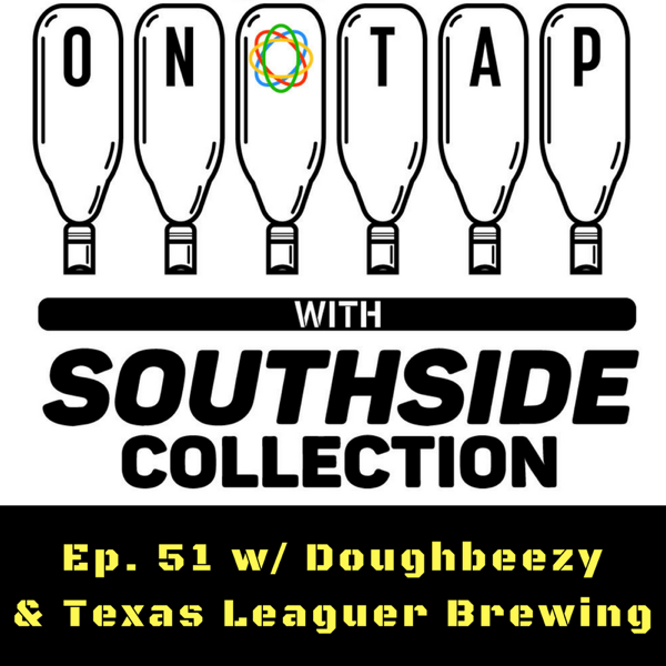 Ep 51: Doughbeezy & Texas Leaguer Brewing Co