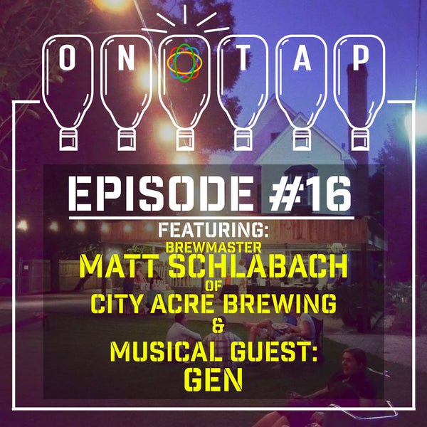 Episode 16: Matt Schlabach Owner/Brew Master at City Acre Brewing & Rapper GEN