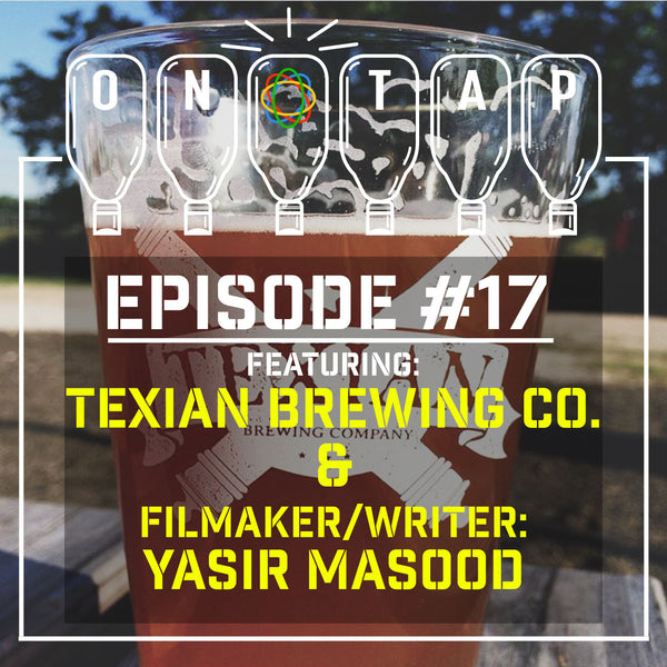 Episode 17: Texian Brewing & Yasir Masood