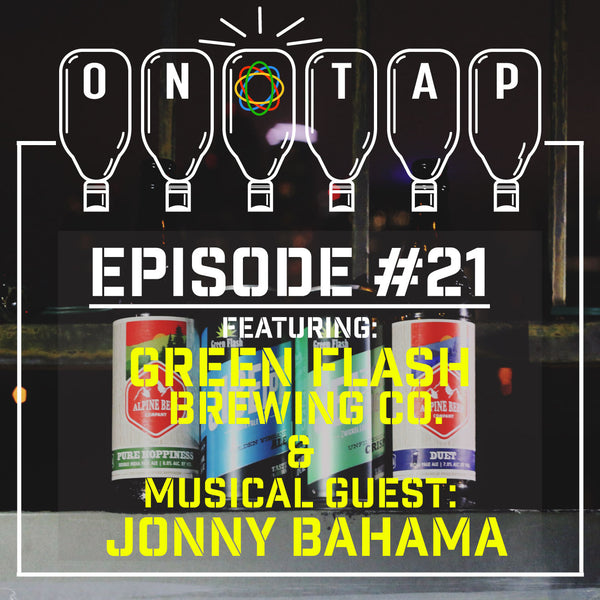 Episode 21: ft. Green Flash/Alpine & Jonny Bahama
