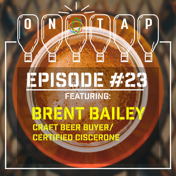 Episode 23 Brent Bailey Craft Beer Buyer/ Certified Ciscerone