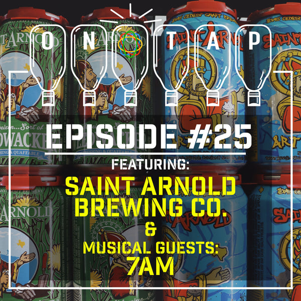 Episode 25: Saint Arnold Brewing Co & Artists 7AM