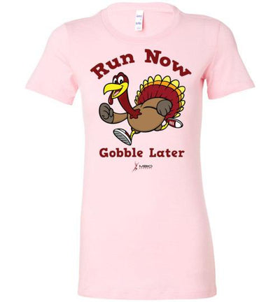 Run Now Gobble Later Ladies T-Shirt