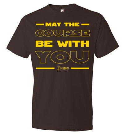 May The Course Be With You T-Shirt T-Shirt Mbio Apparel Anvil Chocolate S