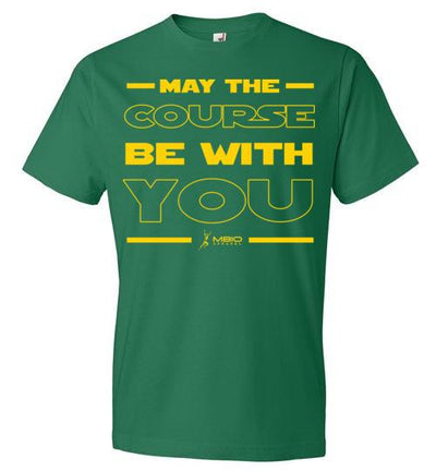May The Course Be With You T-Shirt T-Shirt Mbio Apparel Anvil Kelly Green S