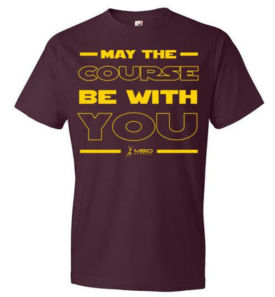 May The Course Be With You T-Shirt T-Shirt Mbio Apparel Anvil Maroon S