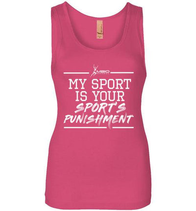 My Sport Is Your Sport's Punishment Women's Jersey Tank T-Shirt Mbio Apparel Next Level Hot Pink S