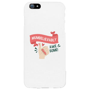 Mumbelievably Awesome Phone Case Unique Mothers Day Gift For Her