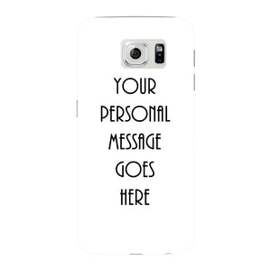 Your Personal Message Custom Phone Case Samsung Galaxy S6 Edge case