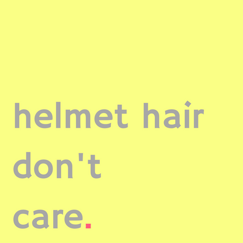helmet hair don't care