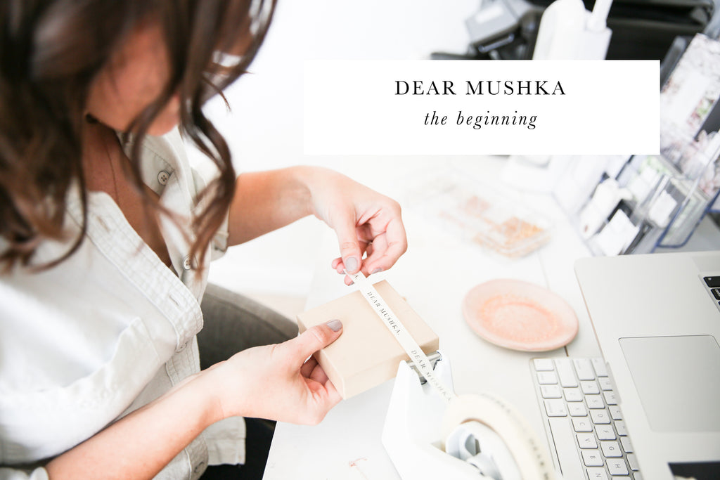 DEAR MUSHKA: the beginning