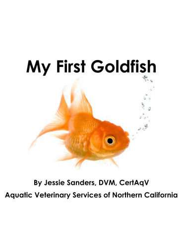 BOOKLET- My First Goldfish, By Jessie Sanders, DVM, CertAqV