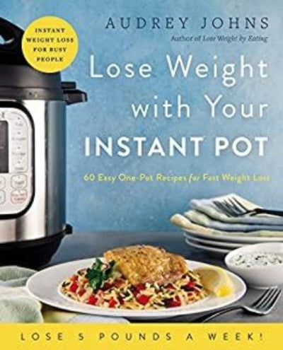 """Lose Weight with Your Instant Pot"" Cook Book"