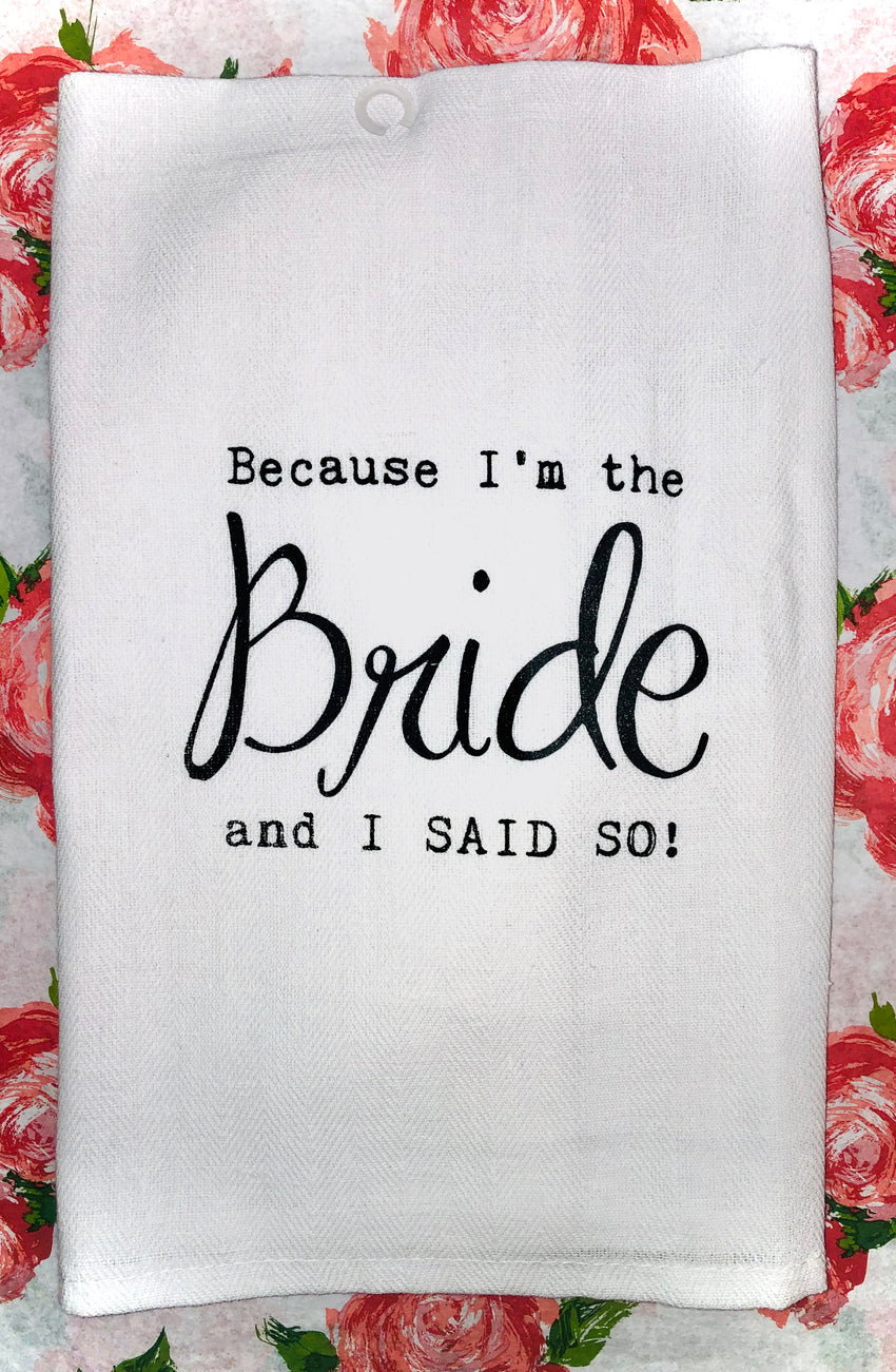 """Because I'm the Bride"" Kitchen Towel"