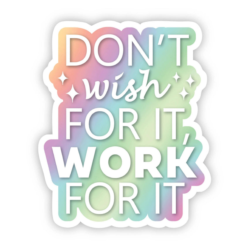 Don't Wish for it, Work for it Motivational Sticker