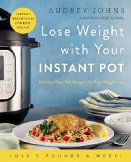 Lose Weight with Your Instant Pot Cookbook