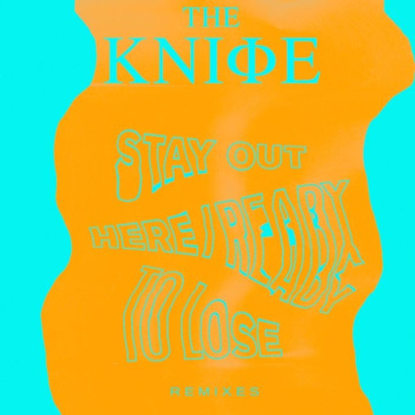 The Knife - Ready To Lose / Stay Out Here Remixes