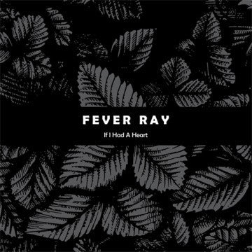 Fever Ray - If I Had A Heart (MP3)