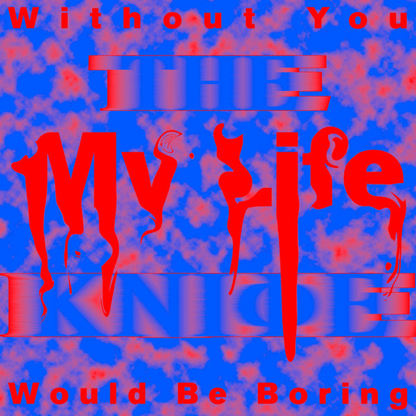The Knife - Without You My Life Would Be Boring (MP3)