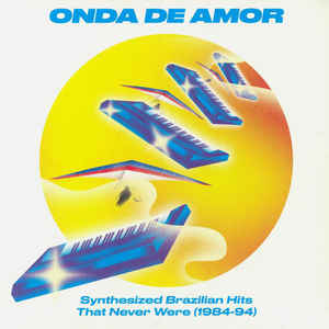 Various Artists - Onda De Amor (Synthesized Brazilian Hits That Never Were 1984-94) 2LP