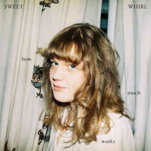 Sweet Whirl - How Much Works LP