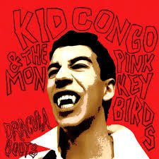 Kid Congo and the Pink Monkey Birds - Dracula Boots LP