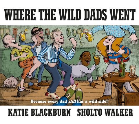 Where the wild Dads went  - Katie Blackburn