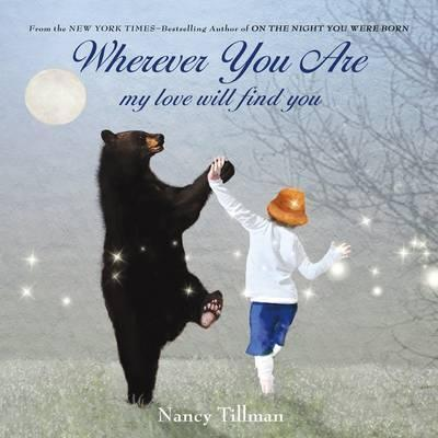 Wherever You are, My Love Will Find You Nancy Tillman